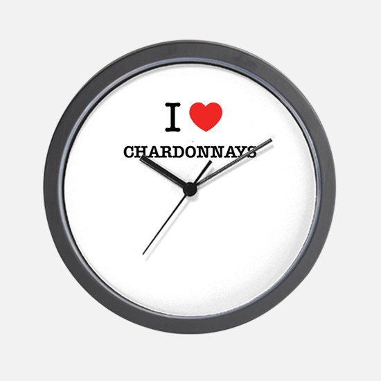 I Love CHARDONNAYS Wall Clock