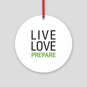 Live Love Prepare Ornament (Round)