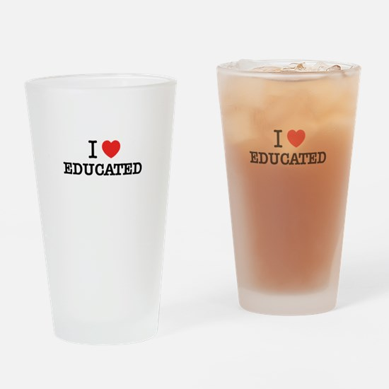 I Love EDUCATED Drinking Glass