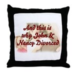 Why John & Nancy Divorced Throw Pillow