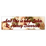 Why John & Nancy Divorced Bumper Sticker