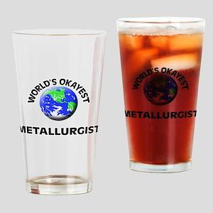 World's Okayest Metallurgist Drinking Glass