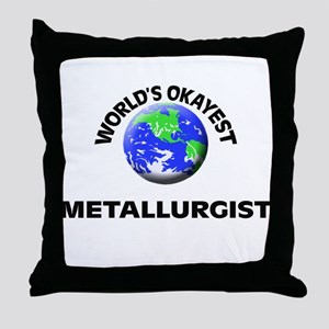 World's Okayest Metallurgist Throw Pillow