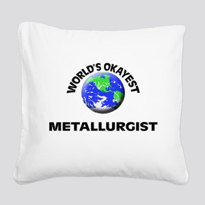 World's Okayest Metallurgist Square Canvas Pillow
