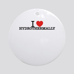 I Love HYDROTHERMALLY Round Ornament