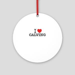 I Love CALVING Round Ornament