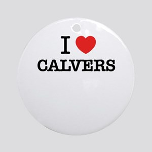 I Love CALVERS Round Ornament