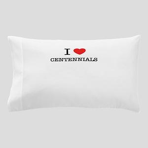 I Love CENTENNIALS Pillow Case