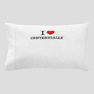 I Love CENTENNIALLY Pillow Case
