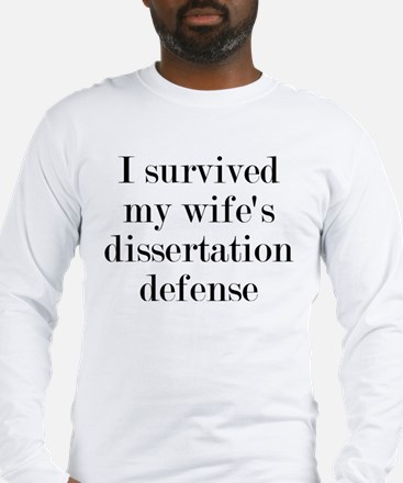 I Survived My Wife's Dissertat Long Sleeve T-Shirt
