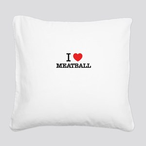 I Love MEATBALL Square Canvas Pillow