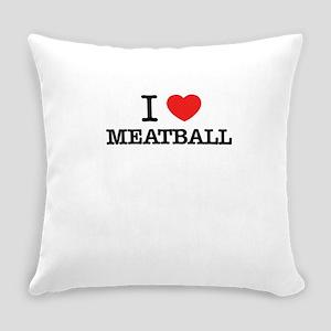 I Love MEATBALL Everyday Pillow