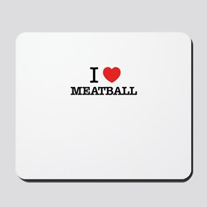 I Love MEATBALL Mousepad