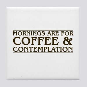 Mornings Are For Coffee and Contempla Tile Coaster