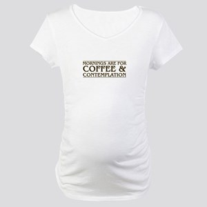 Mornings Are For Coffee and Cont Maternity T-Shirt