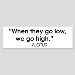 When They Go Low We Go High -Flotus Bumper Sticker