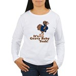 It's Gravy Baby Yeah Thanksgiving Women's Long Sle