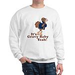 It's Gravy Baby Yeah Thanksgiving Sweatshirt