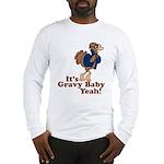 It's Gravy Baby Yeah Thanksgiving Long Sleeve T-Sh