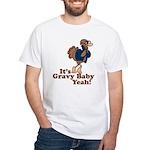It's Gravy Baby Yeah Thanksgiving White T-Shirt