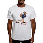 It's Gravy Baby Yeah Thanksgiving Light T-Shirt