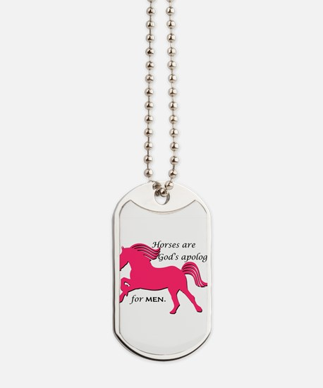 Horses Are God's Apology For Men Dog Tags