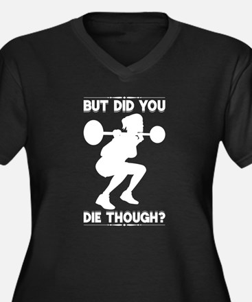 But Did You Die Though Plus Size T-Shirt
