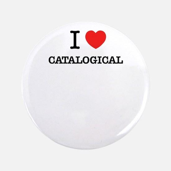 I Love CATALOGICAL Button