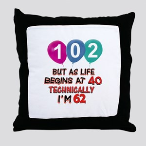 102 years.. but technically younger Throw Pillow