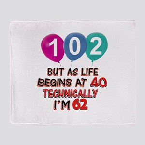 102 years.. but technically younger Throw Blanket