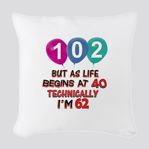 102 years.. but technically yo Woven Throw Pillow
