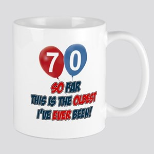 70 Oldest I've ever been Birthday Mug