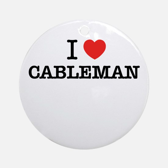 I Love CABLEMAN Round Ornament