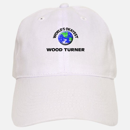 World's Okayest Wood Turner Baseball Baseball Cap