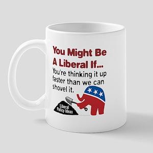 Liberals think, and we shovel Mug