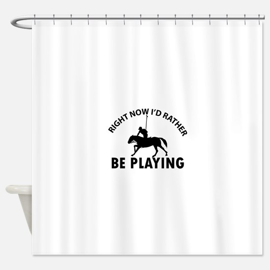 Right Now I'd Rather Be Playing Hor Shower Curtain