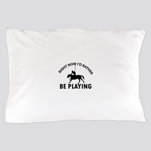 Right Now I'd Rather Be Playing Horse Pillow Case