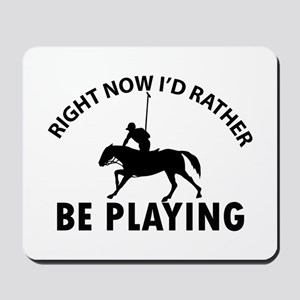 Right Now I'd Rather Be Playing Horse Po Mousepad