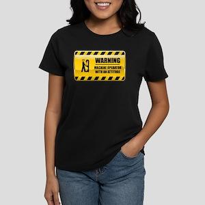 Warning Machine Operator Women's Dark T-Shirt