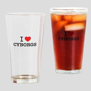 I Love CYBORGS Drinking Glass