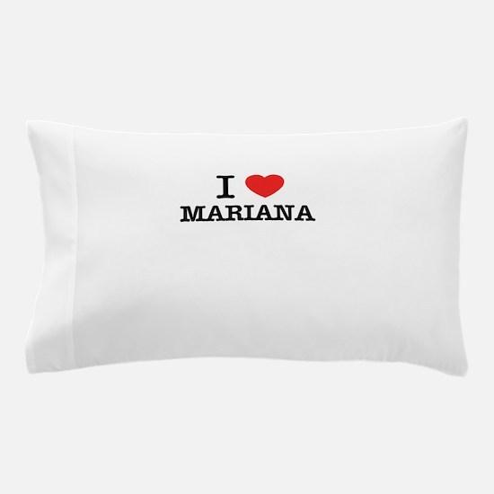 I Love MARIANA Pillow Case
