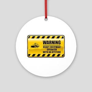 Warning Heavy Equipment Operator Ornament (Round)