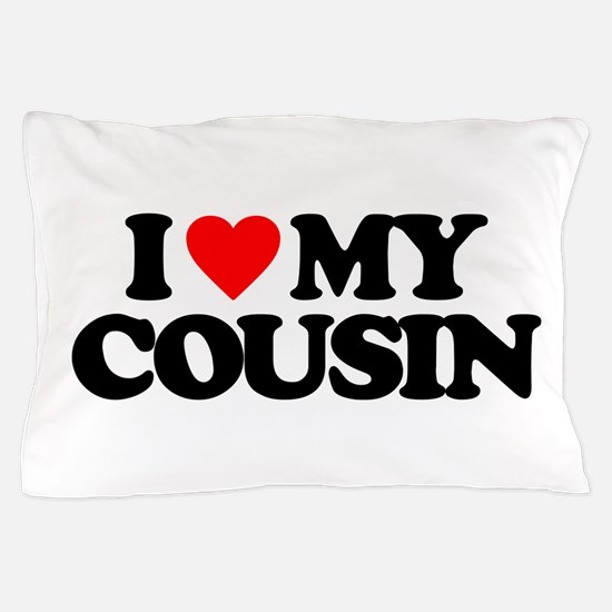 I LOVE MY COUSIN Pillow Case
