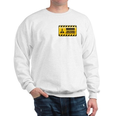 Warning Crane Operator Sweatshirt