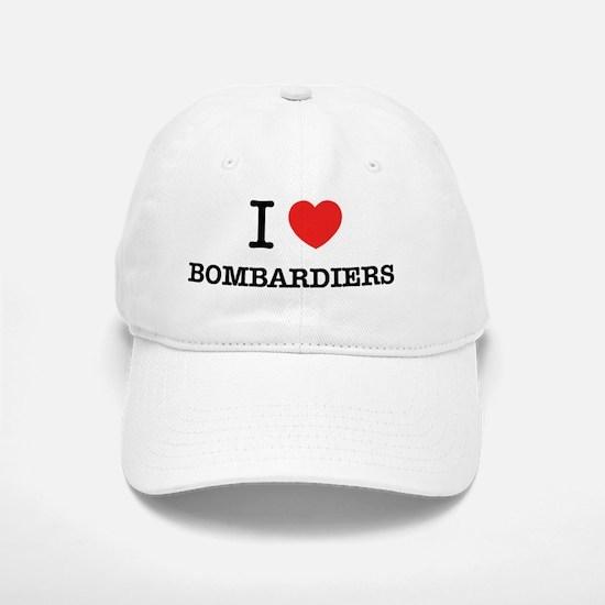 I Love BOMBARDIERS Baseball Baseball Cap
