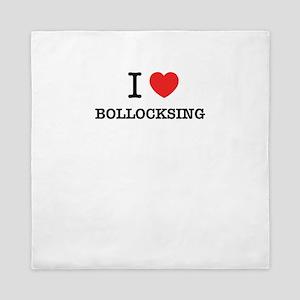 I Love BOLLOCKSING Queen Duvet