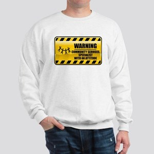 Warning Community Services Specialist Sweatshirt