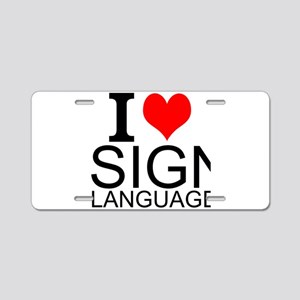 I Love Sign Language Aluminum License Plate