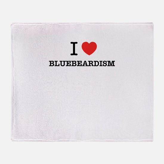 I Love BLUEBEARDISM Throw Blanket