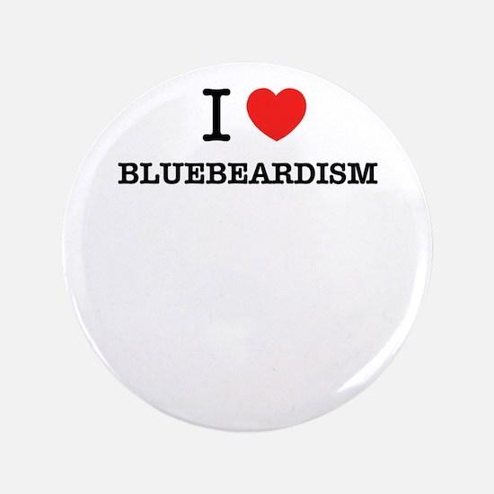 I Love BLUEBEARDISM Button